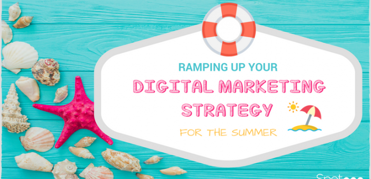 Ramping Up Your Digital Marketing Strategy For The Summer