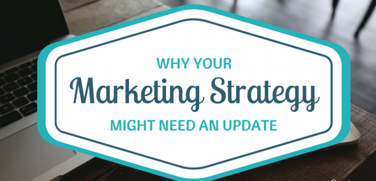 Why Your Marketing Strategy Might Need an Update